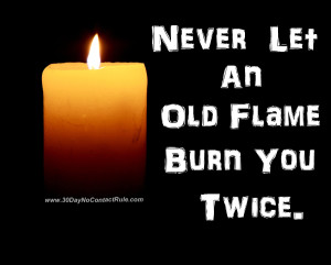 Never Let an Old Flame Burn You Twice