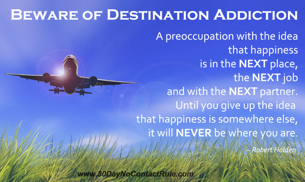 Beware Destination Addiction